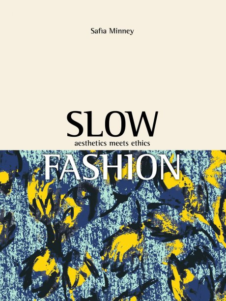 Slow Fashion:Aesthetics Meets Ethics by Safia Minney MBE, founder of Fair Trade and ethical fashion brand People Tree